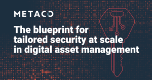 The blueprint for tailored security at scale in digital asset management